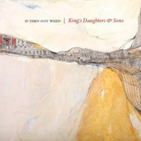 King's Daughters & Sons - If Then Not When