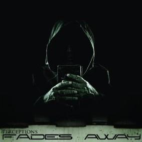 Fades Away - Perceptions