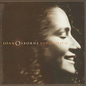 Joan Osborne - How Sweet It Is