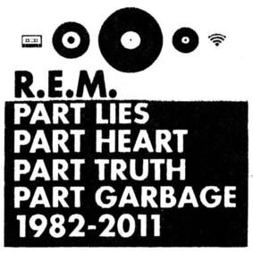 R.E.M. - Part Lies, Part Heart, Part Truth, Part Garbage, 1982-2011