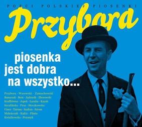 Various Artist - Poeci polskiej piosenki:  Jeremi Przybora. Piosenka jest dobra na wszystko