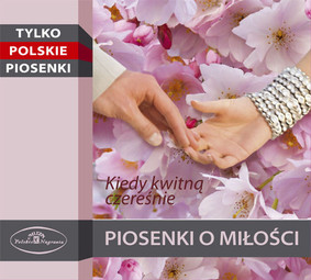 Various Artists - Piosenki o miłości: Kiedy kwitną czereśnie