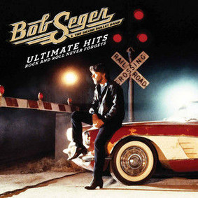 Bob Seger - Ultimate Hits: Rock'n'Roll Never Forgets