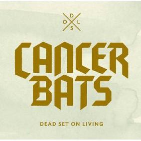 Cancer Bats - Dead Set On Living