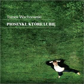 Tomek Wachnowski - Piosenki, które lubię
