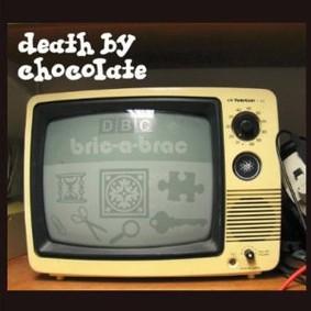 Death by Chocolate - Bric-a-Brac