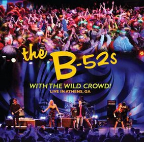 B-52s with the Wild Crowd! Live In Athens, GA