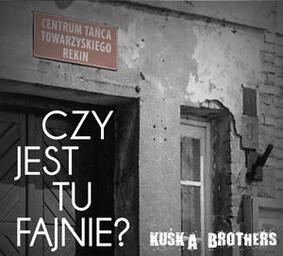 Kuśka Brothers - Czy jest tu fajnie?