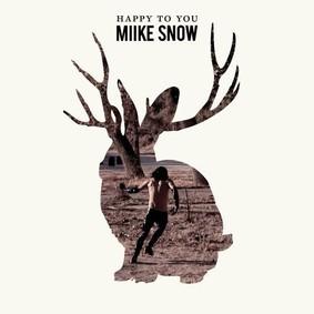 Miike Snow - Happy To You