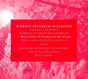 Władysław Kłosiewicz, Marc Caudle - W kręgu Fryderyka Wielkiego - sonaty fletowe kompozytorów berlińskich