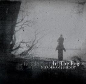 Mirrorman, She.Xist - In The Fog