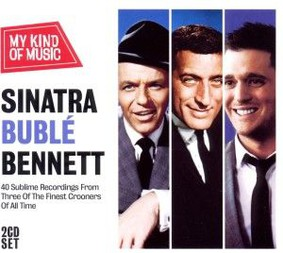 Frank Sinatra, Michael Buble, Tony Bennett - My Kind of Music