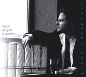 Jacek Kotlarski - Nigdy nie jest za późno