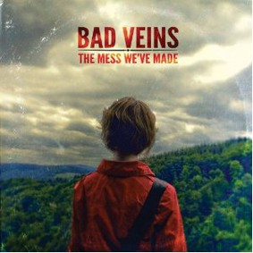 Bad Veins - The Mess We've Made