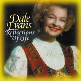Dale Evans - Reflections of Life
