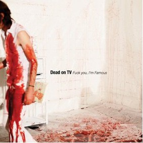 Dead On TV - F**k You, I'm Famous