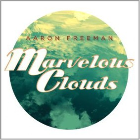 Aaron Freeman - Marvelous Clouds