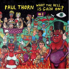 Paul Thorn - What the Hell is Goin' On?