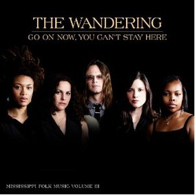 The Wandering - Go on Now, You Can't Stay Here