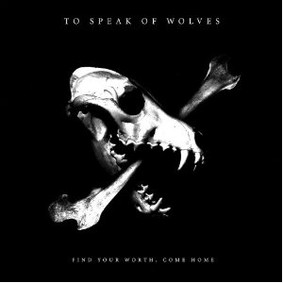 To Speak of Wolves - Find Your Worth, Come Home