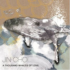 Jin Choi - A Thousand Whales of Love