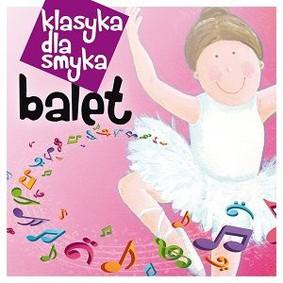 Various Artists - Klasyka dla smyka: Balet