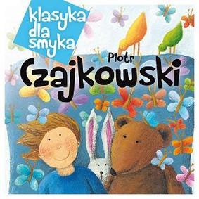Various Artists - Klasyka dla smyka: Piotr Czajkowski