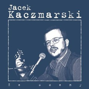 Jacek Kaczmarski - Ze sceny