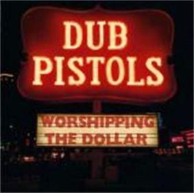 Dub Pistols - Worshipping the Dollar