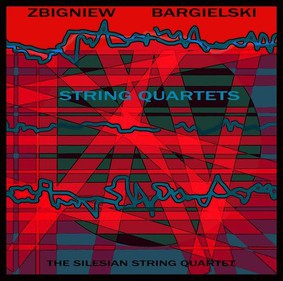 Silesian String Quartet - Bargielski: String Quartets