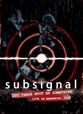 Subsignal - Out There Must Be Something - Live In Mannheim 2012 [DVD]