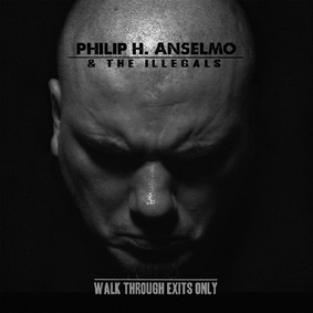 Philip H. Anselmo - Walk Through Exits Only