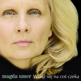 Magda Umer - Wciąż się na coś czeka