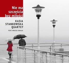 Kasia Stankowska Quartet - Nie ma szczęścia bez miłości
