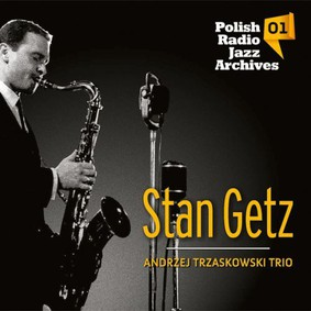 Stan Getz, Trzaskowski Andrzej Trio - Polish Radio Jazz Archives. Volume 1