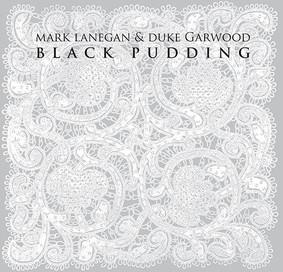 Mark Lanegan, Duke Garwood - Black Pudding