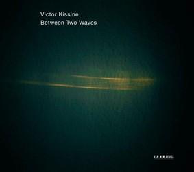 Kremerata Baltica - Kissine: Beetwen Two Waves
