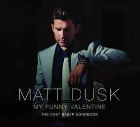Matt Dusk - My Funny Valentine: The Chet Baker Songbook