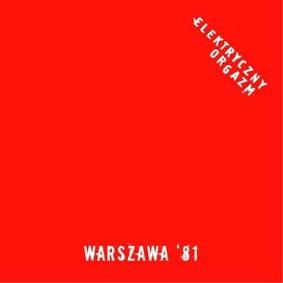 Elektryczny Orgazm - Warszawa '81 / Warszawa '13