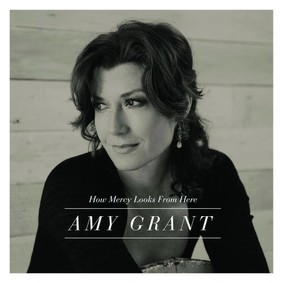 Amy Grant - How Mercy Looks From Here
