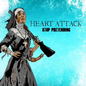 Heart Attack - Stop Pretending