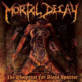 Mortal Decay - The Blueprints For Blood Splatter