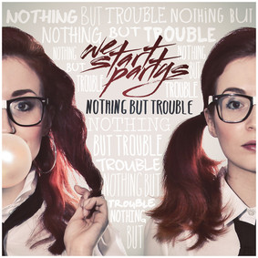 We Start Partys - Nothing But Trouble