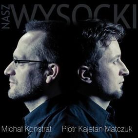 Piotr Kajetan Matczuk, Michał Konstrat - Nasz Wysocki
