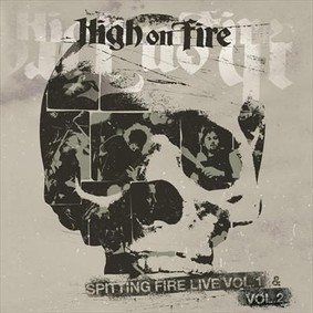 High On Fire - Spitting Fire Live Volume 1