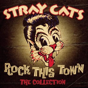 Stray Cats - The Collection: Rock This Town