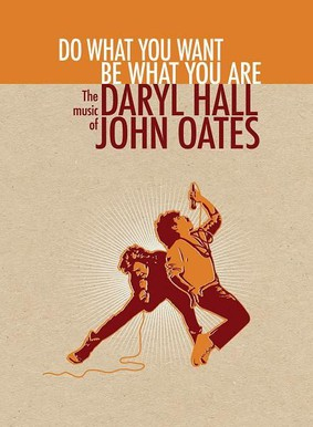 Daryl Hall, John Oates - Do What You Want, Be What You Are: The Music of Daryl Hall & John Oates