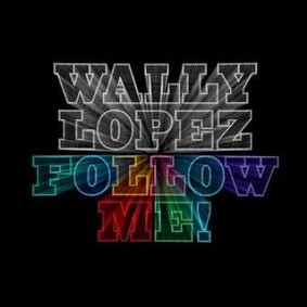 Wally Lopez - Follow Me!