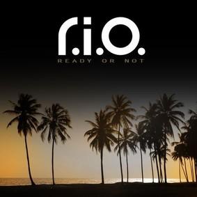 R.I.O. - Ready or Not