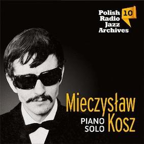 Mieczysław Kosz - Polish Radio Jazz Archives. Volume 10